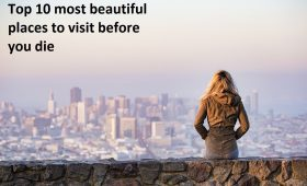 Top 10 most beautiful places to visit before you die