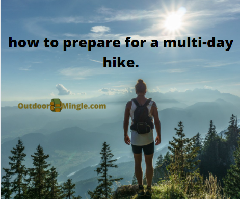 How to prepare for a multi day hike