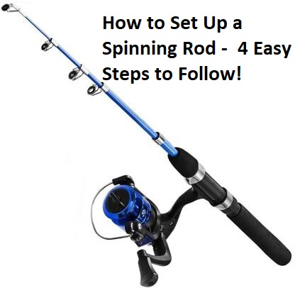 How to Set Up a Spinning Rod - 4 Easy Steps to Follow!